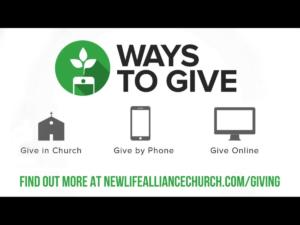 Ways to give. Visit www.newlifealliancechurch.com/giving for more information
